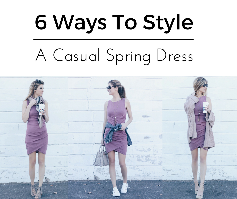 6 Ways To Style A Casual Spring Dress